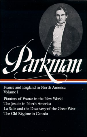 Francis Parkman : France and England in North America : Vol. 1: Pioneers of France in the New World, The Jesuits in North America in the Seventeenth Century, La Salle - Online Tax Canada