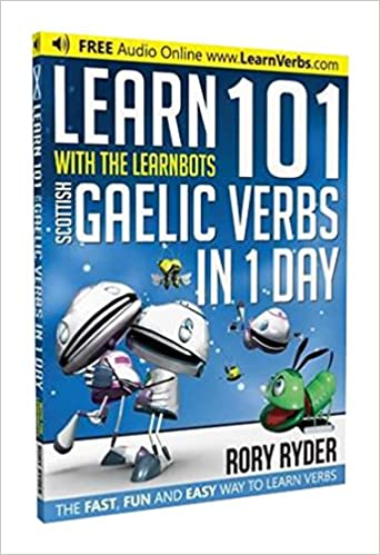 The Fast Learn 101 Scottish Gaelic Verbs in 1 Day with the Learnbots Fun and Easy Way to Learn Verbs