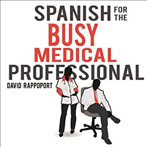 Spanish for the Busy Medical Professional Audiobook