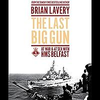 The Last Big Gun: At War & At Sea with HMS Belfast