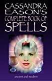 Cassandra Eason's Complete Book of Spells: Ancient and Modern Spells for the Solitary Witch