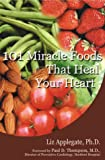 101 Miracle Foods That Heal Your Heart, Elizabeth Ann Applegate, 0735201692