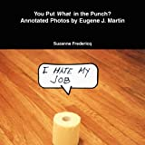 You Put What in the Punch? Annotated Photos by Eugene J. Martin, Suzanne Fredericq, 0578030438