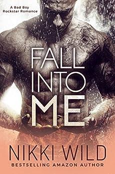 Fall Into Me (A British Rockstar Romance) by [Wild, Nikki]