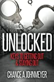 """""""Unlocked"""": Keys To Getting Out & Staying Out"""