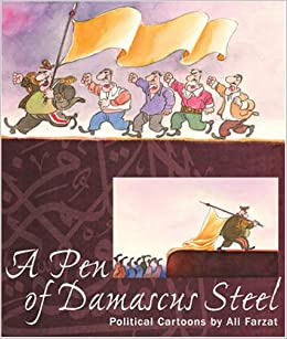 a pen of damascus steel the political cartoons of an arab master