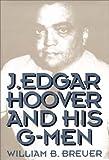 J. Edgar Hoover and His G-Men, William B. Breuer, 0275949907