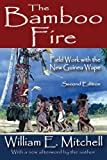 The Bamboo Fire : Field Work with the New Guinea Wape, Mitchell, William E., 1412842557