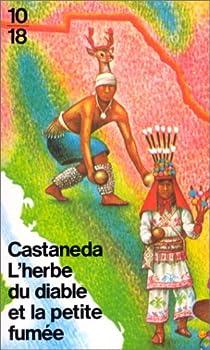 L'Herbe du diable et la petite fumée par Castaneda