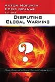 Disputing Global Warming, Anton Horvath and Boris Molnar, 1607412357