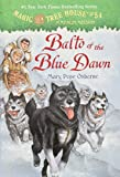 Balto of the Blue Dawn (Magic Tree House (R) Merlin Mission)