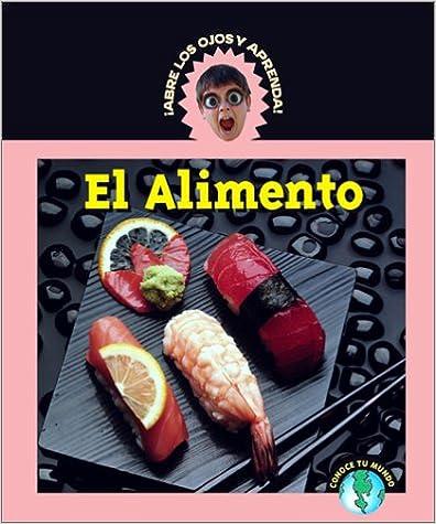 Descargando libros gratis en google El Alimento (Abre Los Ojos Y Aprende/Eyeopeners) 1410300226 PDF