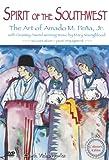 Spirit of the Southwest - The Art of Amado M. Peña, Jr.