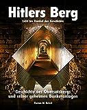 Hitlers Berg. Geschichte des Obersalzbergs und seiner geheimen Bunkeranlagen