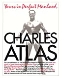 img - for Yours in Perfect Manhood, Charles Atlas: The Most Effective Fitness Program Ever Devised book / textbook / text book