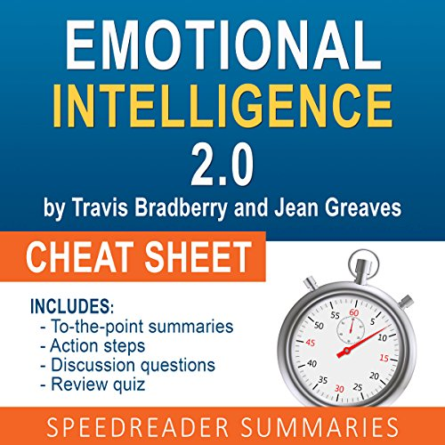 Emotional Intelligence 2.0 by Travis Bradberry and Jean Greaves, The Cheat Sheet: Summary of Emotional Intelligence 2.0