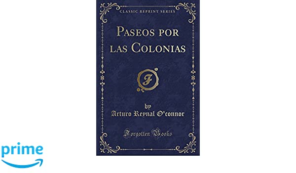 Paseos por las Colonias (Classic Reprint) (Spanish Edition): Arturo Reynal Oconnor: 9781332699643: Amazon.com: Books