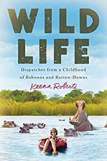 Book Cover: Wild Life: Dispatches from a Childhood of Baboons and Button-Downs