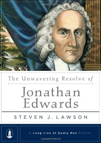 The Unwavering Resolve of Jonathan Edwards (A Long Line of Godly Men Profile)