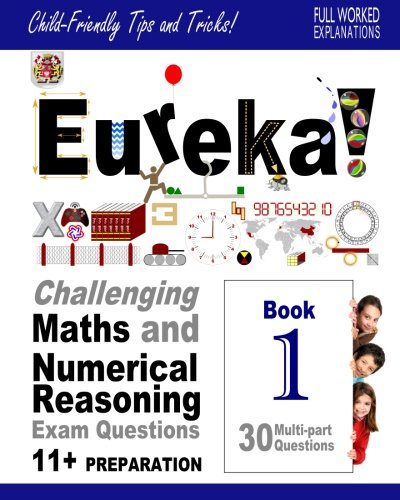 Download Eureka! Challenging Maths and Numerical Reasoning Exam Questions for 11+  Book 1: 30 modern-style, multi-part questions with full step-by-step ... explanation, tips and tricks) (Volume 1) PDF