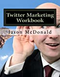 Twitter Marketing Workbook: How to Market Your Business on...