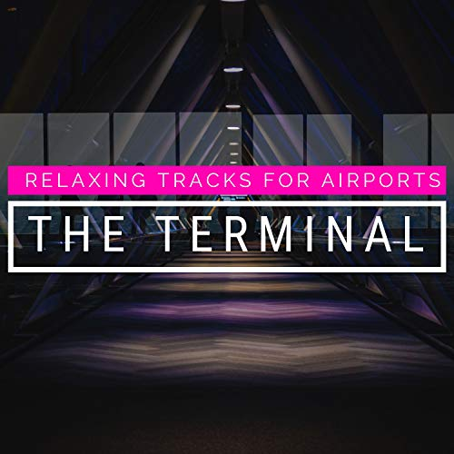 The Terminal - Relaxing Tracks for Airports