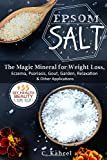 Epsom Salt: The Magic Mineral for Weight Loss, Eczema, Psoriasis, Gout, Garden, Relaxation & Other Applications (+33 DIY…