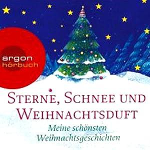 Sterne, Schnee und Weihnachtsduft. Meine schönsten Weihnachtsgeschichten Hörbuch