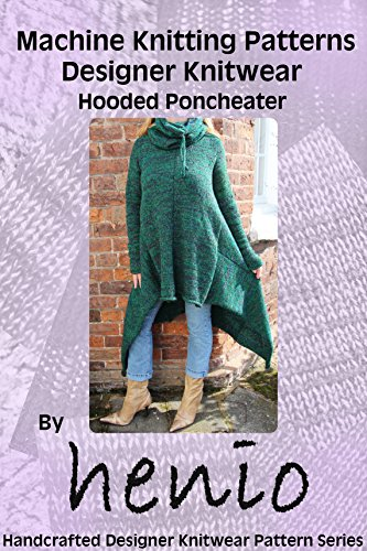 Machine Knitting Pattern: Designer Knitwear: Hooded Poncheater (Henio Handcrafted Designer Knitwear Single Pattern Series Book 1)