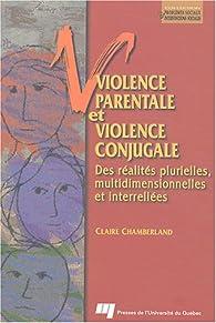Violence parentale et violence conjugale : Des réalités plurielles, multidimensionnelles et interreliées par Claire Chamberland