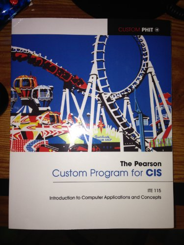 The Pearson Custom Program for CIS: ITE 115 Introduction to Computer Applications and Concepts