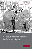 A Short History of Western Performance Space 9780521012744