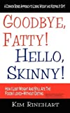 img - for Goodbye, Fatty! Hello, Skinny! How I Lost Weight And Still Ate The Foods I Loved-Without Dieting book / textbook / text book