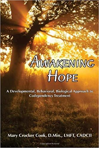 Awakening Hope. A Developmental, Behavioral, Biological Approach to Codependency Treatment. by Mary Crocker Cook (2011-06-08)