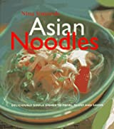 Asian Noodles: Deliciously Simple Dishes To Twirl, Slurp, And Savor
