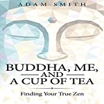 Buddha, Me, and a Cup of Tea: Finding Your True Zen | Adam Smith