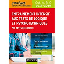 Entrainement intensif aux tests de logique et psychotechniques 2017-2018 : 700 tests de logique (Tous concours fonction publique t. 1) (French Edition)