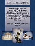 Revere Sugar Refinery, American Sugar Refinery Company, et al., Petitioners, v. Pennsylvania Trust Company of Pittsburgh, Receiver, Etc., et al. U.S. ... of Record with Supporting Pleadings