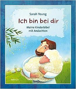 Ich Bin Bei Dir Meine Kinderbibel Mit Andachten Amazonde Sarah