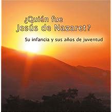 ¿Quién fue Jesús de Nazaret?: Su infancia y sus años de juventud