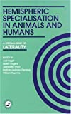 Hemispheric Specialisation in Animals and Humans : A Special Issue of Laterality, , 0863779646