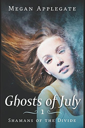 Ghosts of July: Shamans of the Divide: Book One