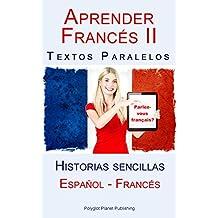 Aprender Francés II - Textos paralelos (Español - Francés) Historias sencillas (Spanish Edition)