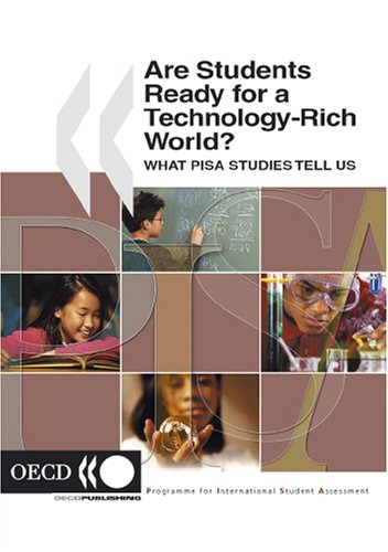 Are Students Ready for a Technology-Rich World?: What PISA Studies Tell Us (Programme for International Student Assessment (PISA))