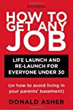 How to Get Any Job: Life Launch and Re-Launch for Everyone Under 30 (or How to Avoid Living in Your Parents' Basement), 2nd Edition, Donald Asher, 158008947X