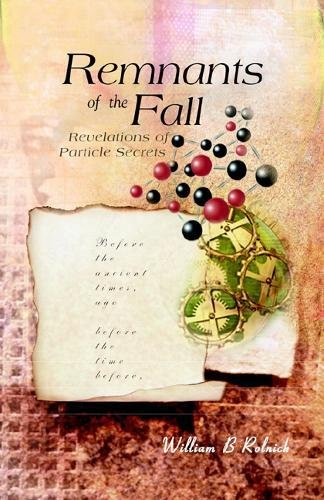 Remnants of the Fall: Revelations of Particle Secrets -  William B. Rolnick, Hardcover
