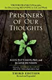 img - for Prisoners of Our Thoughts: Viktor Frankl's Principles for Discovering Meaning in Life and Work (Agency/Distributed) book / textbook / text book