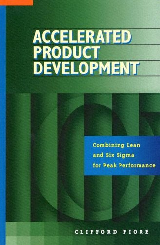 Accelerated Product Development: Combining Lean and Six Sigma for Peak Performance Clifford Fiore