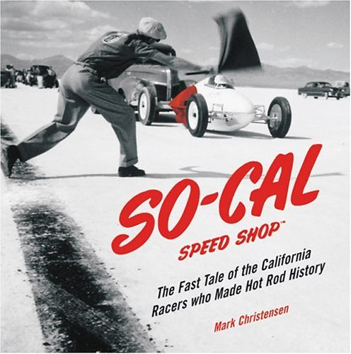 Download SO-CAL Speed Shop: The Fast Tale of the California Racers Who Made Hot Rod History pdf