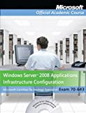 Exam 70-643 Windows Server 2008 Applications Infrastructure Configuration, Lab Manual Set 1st Edition